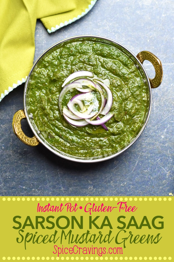 Creamy mustard greens, cooked with aromatics and seasoned with garam masala, Instant Pot Saag, or Sarson ka Saag, is a winter-time classic from India. #spicecravings #mustard #greens #Indian #cooking #food #recipe #recipes #foodphotography #foodblogger #yummy #delicious #foodie #tasty #vegetarian #glutenfree