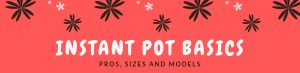 Understanding what is an Instant pot, different sizes and models offered