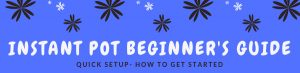 This is a beginner's guide on how to get started with your Instant Pot