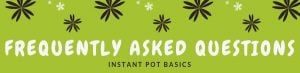 This article discussed the basics of Instant pot and addressed frequently asked questions