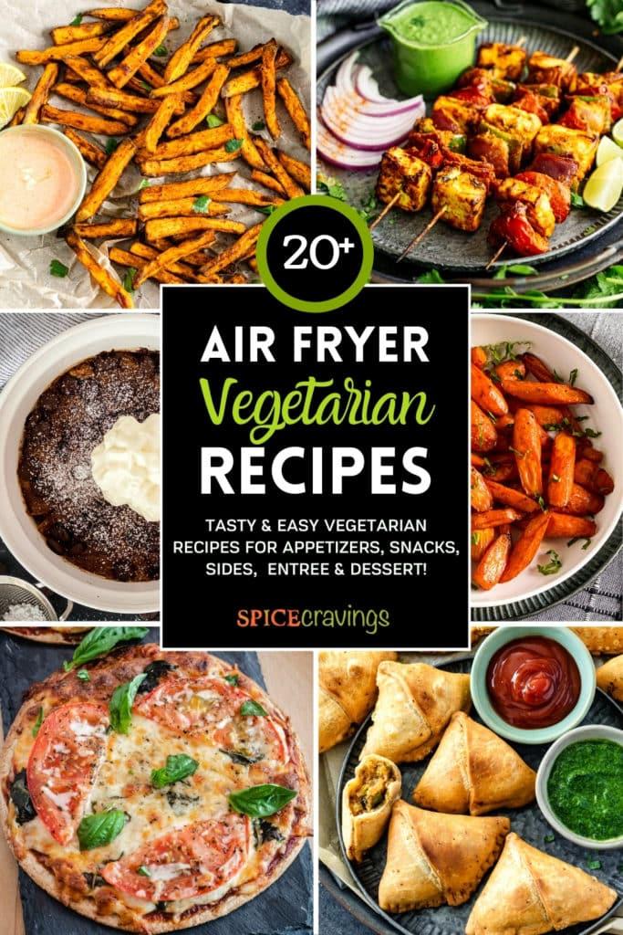 6-image grid showing air fryer vegetarian recipes including fries, paneer, samosa and dessert